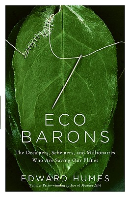 Eco Barons: The Dreamers, Schemers, and Millionaires Who Are Saving Our Planet - Humes, Edward