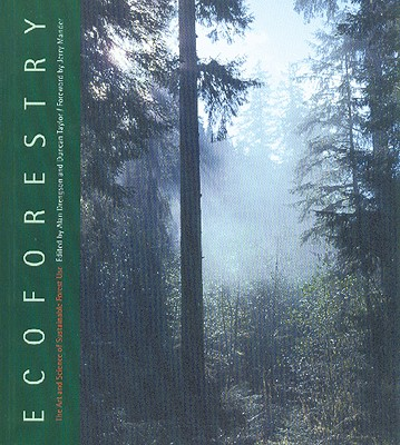 Ecoforestry: The Art and Science of Sustainable Forest Use - Drengson, Alan (Editor), and Taylor, Duncan (Editor), and Mander, Jerry (Foreword by)