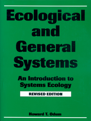 Ecological and General Systems: An Introduction to Systems Ecology, Revised Edition - Odum, Howard T, Professor