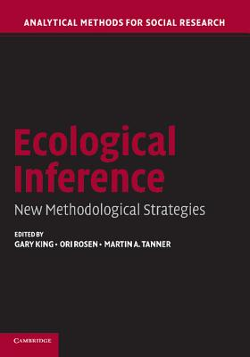 Ecological Inference: New Methodological Strategies - King, Gary (Editor), and Rosen, Ori (Editor), and Tanner, Martin (Editor)
