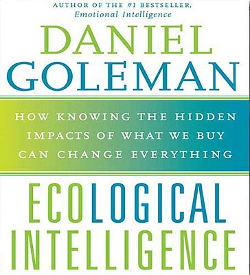 Ecological Intelligence - Goleman, Daniel P, Ph.D. (Read by)