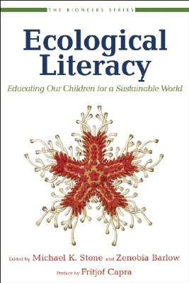 Ecological Literacy: Educating Our Children for a Sustainable World - Stone, Michael K (Editor), and Barlow, Zenobia (Editor), and Orr, David W (Foreword by)
