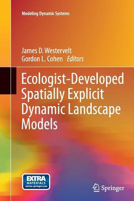 Ecologist-Developed Spatially-Explicit Dynamic Landscape Models - Westervelt, James D (Editor), and Cohen, Gordon L (Editor)