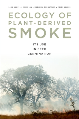 Ecology of Plant-Derived Smoke: Its Use in Seed Germination - Jefferson, Lara