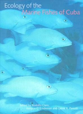 Ecology of the Marine Fishes of Cuba - Claro, Rodolfo (Editor), and Lindeman, Kenyon C (Editor), and Parenti, Lynne R (Editor)