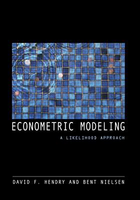 Econometric Modeling: A Likelihood Approach - Hendry, David, and Nielsen, Bent