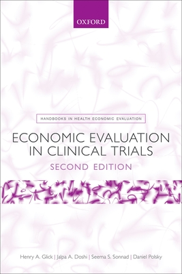 Economic Evaluation in Clinical Trials - Glick, Henry A., and Doshi, Jalpa A., and Sonnad, Seema S.