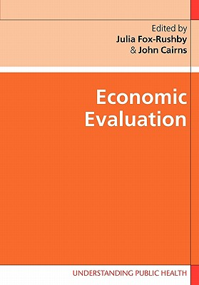 Economic Evaluation - Fox-Rushby, Julia (Editor), and Cairns, John, Jr. (Editor)