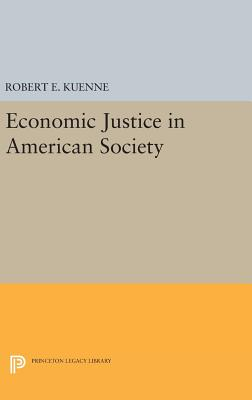 Economic Justice in American Society - Kuenne, Robert E.