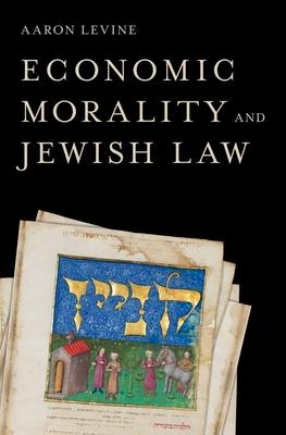 Economic Morality and Jewish Law - Levine (1946-2011), Aaron