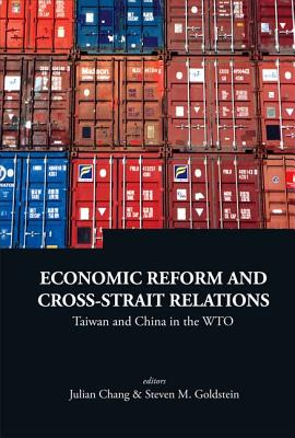 Economic Reform and Cross-Strait Relations: Taiwan and China in the WTO - Chang, Julian (Editor)