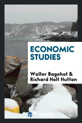 Economic Studies - Bagehot, Walter