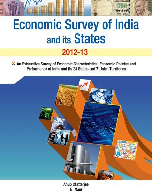 Economic Survey of India and Its States: An Exhaustive Survey of Economic Characteristics, Economic Policies and Performance of India and Its 28 States and 7 Union Territories - Chatterjee, Anup, and Mani, N