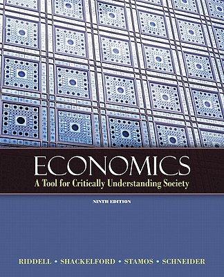 Economics: A Tool for Critically Understanding Society - Riddell, Tom, and Shackelford, Jean A., and Stamos, Stephen C.