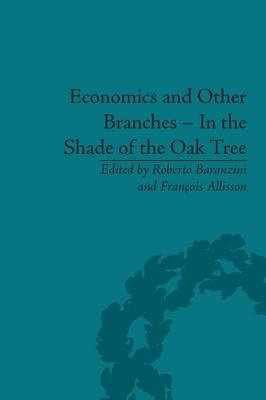 Economics and Other Branches - In the Shade of the Oak Tree: Essays in Honour of Pascal Bridel - Allisson, Francois, and Baranzini, Roberto (Editor)