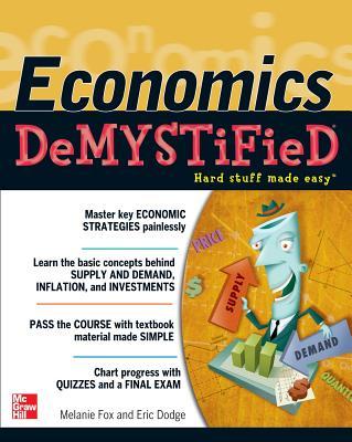 Economics DeMYSTiFieD - Fox, Melanie, and Dodge, Eric R