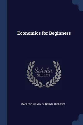 Economics for Beginners - MacLeod, Henry Dunning 1821-1902 (Creator)