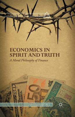 Economics in Spirit and Truth: A Moral Philosophy of Finance - Wariboko, N