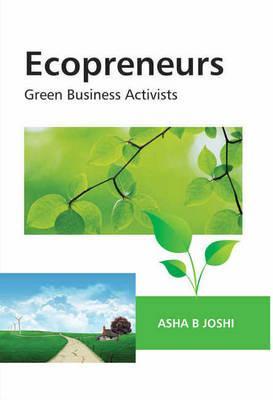 Ecopreneurs: Green Business Activists - Joshi, Asha B.