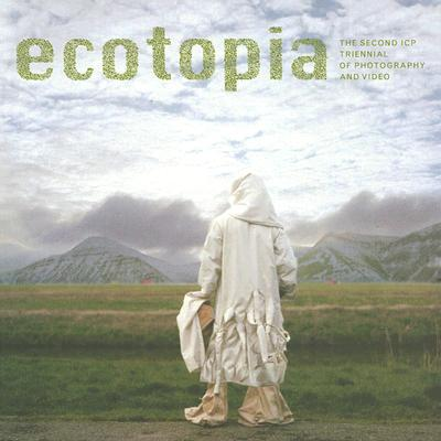 Ecotopia: The Second Icp Triennial of Photography and Video - Wallis, Brian, Chief, and Earle, Edward, and Phillips, Christopher