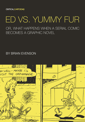 Ed vs. Yummy Fur: Or, What Happens When a Serial Comic Becomes a Graphic Novel - Evenson, Brian, and Kaczynski, Tom (Editor)