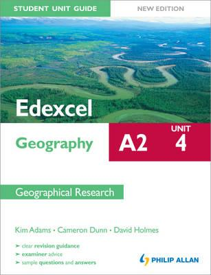 Edexcel A2 Geography Student Unit Guide New Edition: Unit 4 Contemporary Geographical Issues - Holmes, David, and Adams, Kim, and Dunn, Cameron