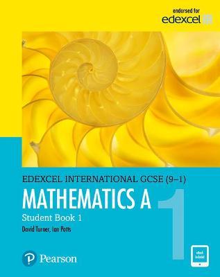 Edexcel International GCSE (9-1) Mathematics A Student Book 1: print and ebook bundle - Turner, D. A., and Potts, I. A.