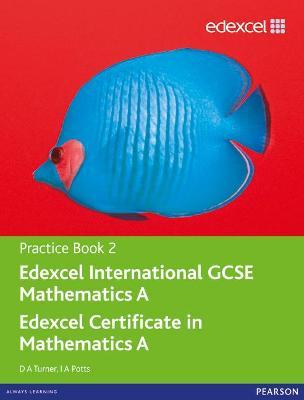 Edexcel International GCSE Mathematics A Practice Book 2 - Turner, D. A., and Potts, I. A.