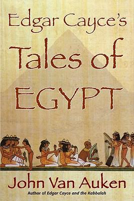Edgar Cayce's Tales of Egypt - Van Auken, John
