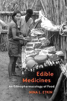 Edible Medicines: An Ethnopharmacology of Food - Etkin, Nina L