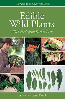 Edible Wild Plants: Wild Foods from Dirt to Plate - Kallas, John