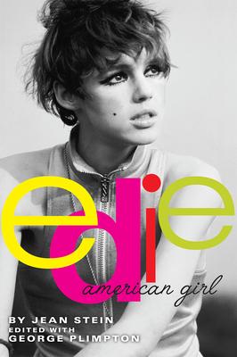 Edie: American Girl - Stein, Jean, and Plimpton, George (Editor)