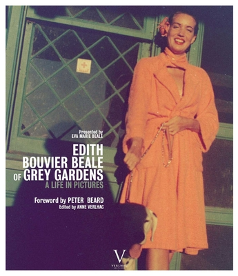 Edith Bouvier Beale of Grey Gardens: A Life in Pictures - Beale, Eva M, and Verlhac, Anne (Editor), and Beard, Peter H (Foreword by)
