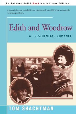 Edith & Woodrow: A Presidential Romance - Shachtman, Tom
