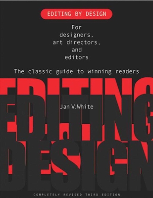 Editing by Design: For Designers, Art Directors, and Editors: The Classic Guide to Winning Readers - White, Jan V