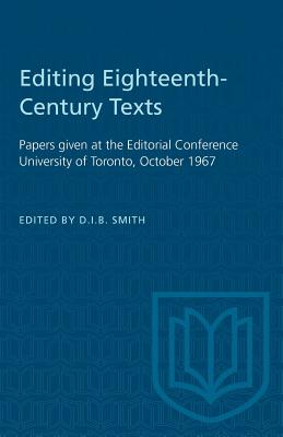 Editing Eighteenth-Century Texts: Papers given at the Editorial Conference University of Toronto, October 1967 - Smith, D I B (Editor)