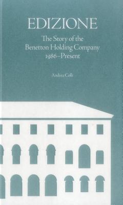 Edizione: The Story of the Benetton Holding Company 1986-Present - Colli, Andrea