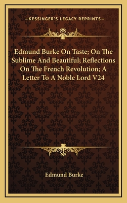 Edmund Burke on Taste; On the Sublime and Beautiful; Reflections on the French Revolution; A Letter to a Noble Lord V24 - Burke, Edmund, III