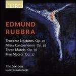 Edmund Rubbra: Tenebrae Nocturns, Op. 72; Missa Cantuariensis, Op. 59; Three Motets, Op. 76; Five Motets, Op. 37