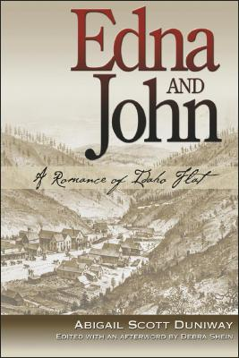 Edna and John: A Romance of Idaho Flat - Duniway, Abigail Scott, and Shein, Debra (Editor)