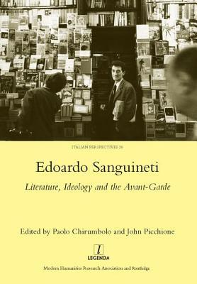 Edoardo Sanguineti: Literature, Ideology and the Avant-garde - Picchione, John
