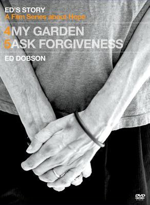 Ed's Story: My Garden & Ed's Story: Ask Forgiveness - Dobson, Ed