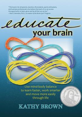 Educate Your Brain - Brown, Kathy