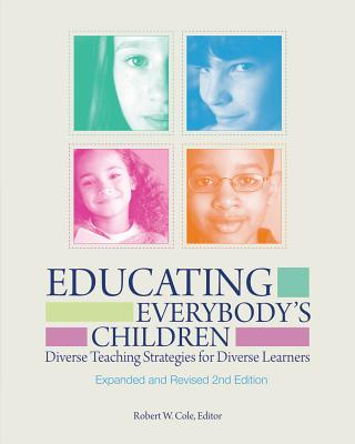 Educating Everybody's Children: Diverse Teaching Strategies for Diverse Learners - Cole, Robert W (Editor)