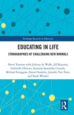 Educating in Life: Ethnographies of Challenging New Normals - Varenne, Herve