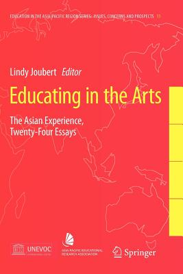 Educating in the Arts: The Asian Experience: Twenty-Four Essays - Joubert, Lindy (Editor)