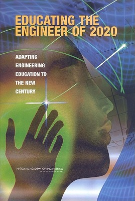 Educating the Engineer of 2020: Adapting Engineering Education to the New Century - National Academy of Engineering