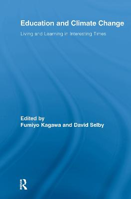 Education and Climate Change: Living and Learning in Interesting Times - Selby, David (Editor), and Kagawa, Fumiyo (Editor)