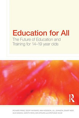 Education for All: The Future of Education and Training for 14-19 Year-Olds - Pring Richard, and Pring, Richard, and Hayward, Geoffrey