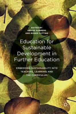 Education for Sustainable Development in Further Education: Embedding Sustainability Into Teaching, Learning and the Curriculum - Summers, Denise (Editor), and Cutting, Roger (Editor)